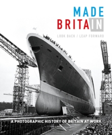 Made in Britain : Look back Leap forward. A hundred years of Britain at work and our post-industrial future, Hardback Book