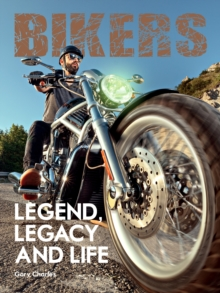 "Bikers:Legend, Legacy and Life : ""Legend, Legacy and Life"", Hardback Book"