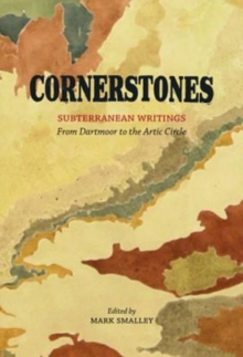 Cornerstones : Subterranean writings; from Dartmoor to the Arctic Circle, Hardback Book