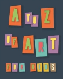 A to Z of Art for Kids, Paperback Book