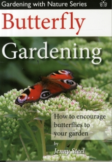 Butterfly Gardening : How to Encourage Butterflies to Your Garden, Paperback / softback Book