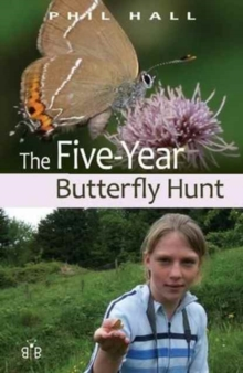 The Five-Year Butterfly Hunt : Five Summers Photographing Our Native Butterflies, Paperback Book