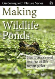 Making Wildlife Ponds : How to Create a Pond to Attract Wildlife to Your Garden, Paperback Book