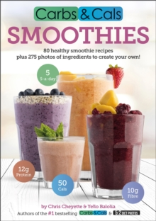 Carbs & Cals Smoothies : 80 Healthy Smoothie Recipes & 275 Photos of Ingredients to Create Your Own!, Paperback / softback Book