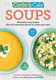 Carbs & Cals Soups : 80 Healthy Soup Recipes & 275 Photos of Ingredients to Create Your Own!, Paperback / softback Book