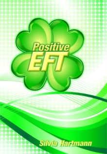 Positive EFT : Stronger, Faster, Smarter but most of all Happier, Paperback / softback Book