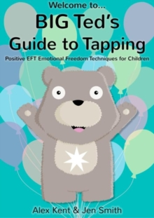 Big Ted's Guide to Tapping : Positive EFT Emotional Freedom Techniques for Children, Paperback Book