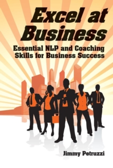 Excel at  Business : Essential NLP & Coaching Skills for Business Success, Paperback Book