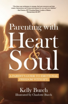 Parenting with Heart & Soul : A Parent's Guide to Emotional Freedom with EFT, Paperback / softback Book