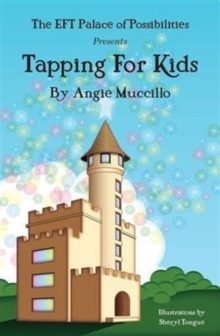Tapping for Kids : A Children's Guide to Emotional Freedom Technique (EFT), Paperback Book