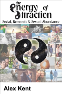 The Energy of Attraction : Powerful Techniques for Men and Women Seeking Social, Romantic & Sexual Abundance, Paperback Book
