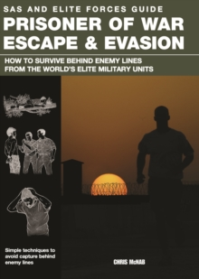 Prisoner of War Escape & Evasion : How to Survive Behind Enemy Lines from the World's Elite Forces, Paperback Book