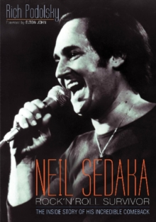 Neil Sedaka: Rock 'n' Roll Survivor : The Inside Story of His Incredible Comeback, Paperback / softback Book