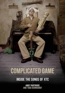 Complicated Game : Inside the Songs of Xtc, Paperback Book