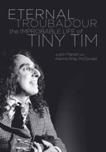 Eternal Troubadour : The Improbably Life of Tiny Tim, Paperback Book