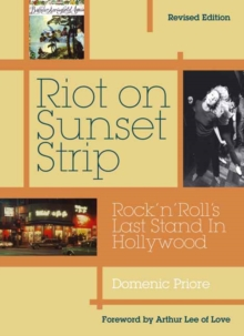 Riot on Sunset Strip : Rock 'n' Roll's Last Stand in Hollywood, Paperback Book