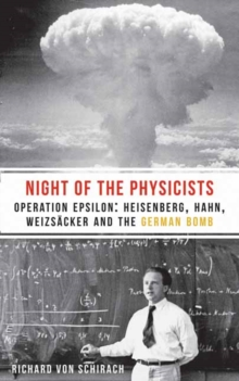 The Night of the Physicists : Operation Epsilon: Heisenberg, Hahn, Weizsacker and the German Bomb, Paperback / softback Book