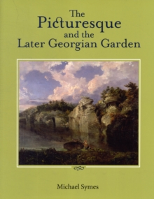 The Picturesque and the Later Georgian Garden, Paperback Book