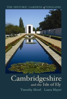Historic Gardens of Cambridgeshire : and the Isle of Ely, Paperback / softback Book