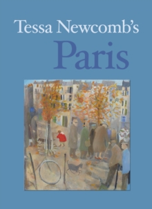 Tessa Newcomb's Paris : Paintings and Text, Hardback Book