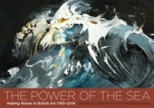 The Power of the Sea : Making Waves in British Art  1790 - 2014, Paperback / softback Book
