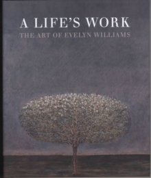 A Life's Work : The Art of Evelyn Williams, Hardback Book