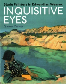 Inquisitive Eyes : Slade Painters in Edwardian Wessex, Paperback / softback Book