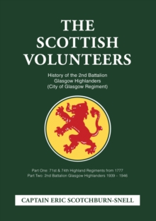 The Scottish Volunteers : History of the 2nd Battalion Glasgow Highlanders (City of Glasgow Regiment), Paperback / softback Book