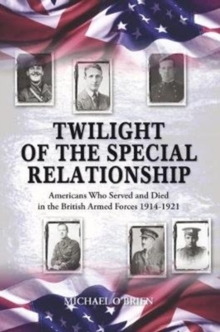 Twilight of the Special Relationship : Americans who Fought and Died in the British Armed Forces 1914-1921, Paperback Book