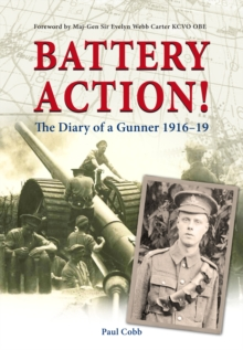 Battery Action! : The Diary of a Gunner 1916-19, Paperback Book