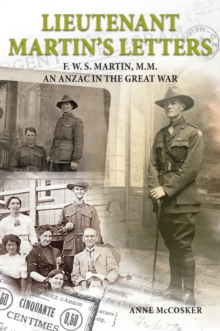 Lieutenant Martin's Letters : F. W. S. Martin, M.M., an ANZAC in the Great War, Paperback / softback Book