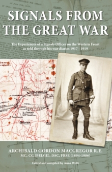 Signals from the Great War : The Experiences of a Signals Officer on the Western Front as Told Through His War Dairies 1917 - 1919, Paperback Book