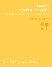 Good Tempered Food : Recipes to Love, Leave and Linger Over, Paperback Book