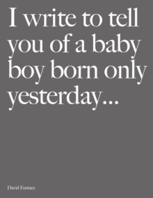 I Write to Tell You of a Baby Boy Born Only Yesterday . . . ., Hardback Book