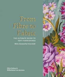 From Fibre to Fabric : The Ultimate Guide to Soft Furnishings, Hardback Book