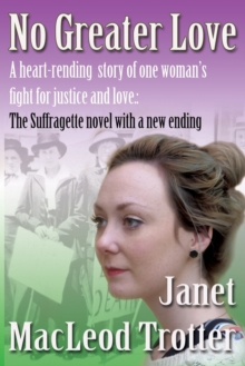 No Greater Love : A Heart-Rending Novel About One Woman's Fight for Justice and Love: A Special Edition of the Suffragette Novel with a New Ending, Paperback Book