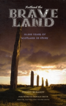 Scotland the Brave Land : 10,000 Years of Scotland in Story, Paperback / softback Book