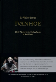 Sir Walter Scott's Ivanhoe : Newly Adapted for the Modern Reader by David Purdie, Hardback Book