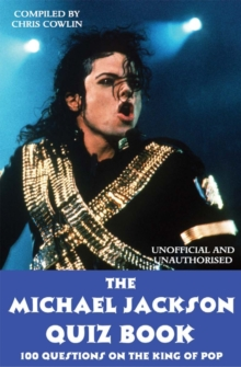 The Michael Jackson Quiz Book : 100 Questions on the King of Pop, PDF eBook