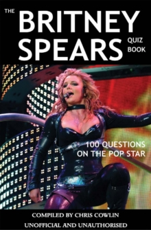 The Britney Spears Quiz Book : 100 Questions on the Pop Star, PDF eBook