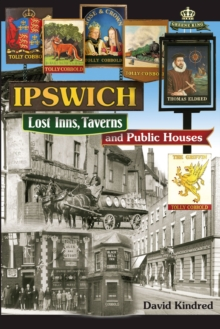 Ipswich: Lost Inns, Taverns and Public Houses, Paperback / softback Book