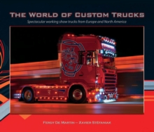 The World of Custom Trucks : Spectacular Working Show Trucks from Europe and the United States, Hardback Book