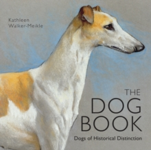 The Dog Book : Dogs of Historical Distinction, Hardback Book
