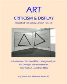 Art, Criticism and Display : Projects at The Gallery London 1973-78, Paperback Book