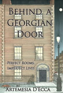 Behind a Georgian Door : Perfect Rooms, Imperfect Lives, Hardback Book