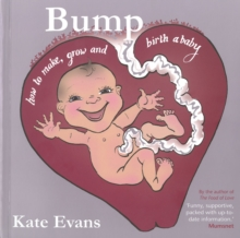 Bump : How to Make, Grow and Birth a Baby, Paperback / softback Book