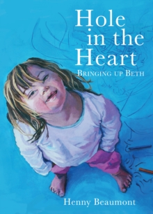 Hole in the Heart : Bringing Up Beth, Paperback Book