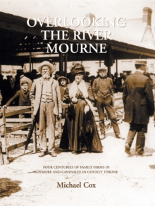 Overlooking the River Mourne : Four Centuries of Family Farms in Edymore and Cavanlee Co. Tyrone, EPUB eBook