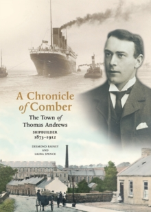 A Chronicle Of Comber : The Town of Thomas Andrews, Shipbuilder 1873-1912, EPUB eBook
