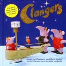 Clangers : Make the Clangers and Their Planet with 15 Easy Step-by-step Projects, Hardback Book